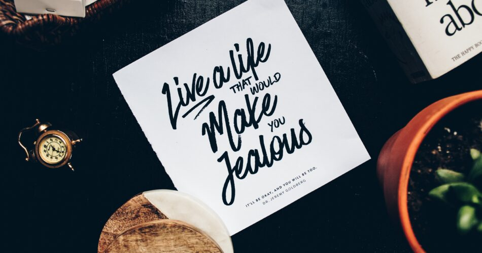 Live a life that will make you jealous